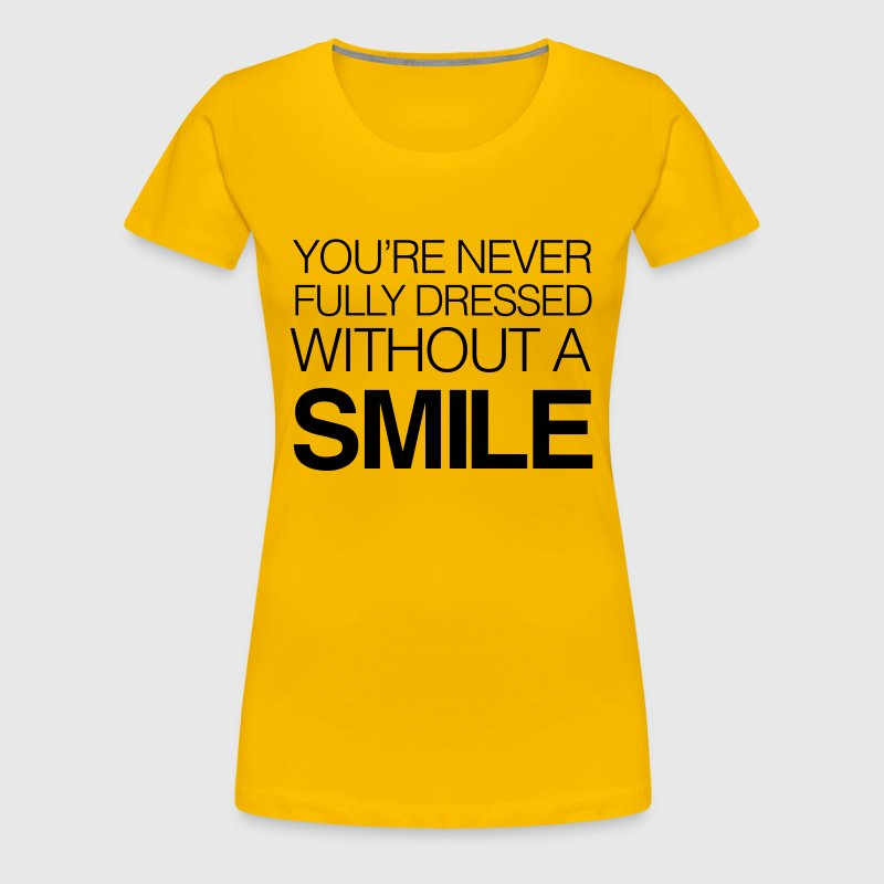 You're never fully dressed without a smile - Women's Premium T-Shirt