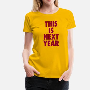 3ffd07f5 This Is Next Year - Cavs T-Shirt - Women's Premium