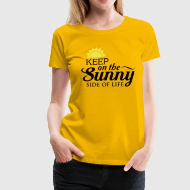 Keep on the sunny side of life - Women's Premium T-Shirt