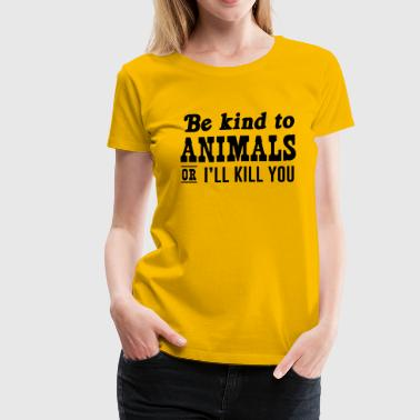 Animated Attitude Love Be Kind to Animals or I'll Kill You - Women's Premium T-Shirt