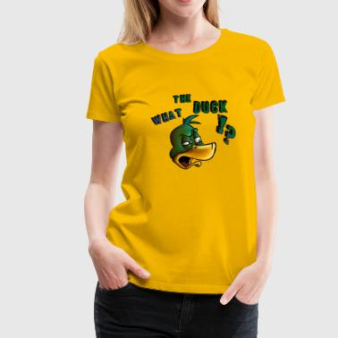 Fucking Wow what the duck - Women's Premium T-Shirt
