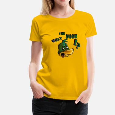 Are You Fucking Kidding Me Meme what the duck - Women's Premium T-Shirt