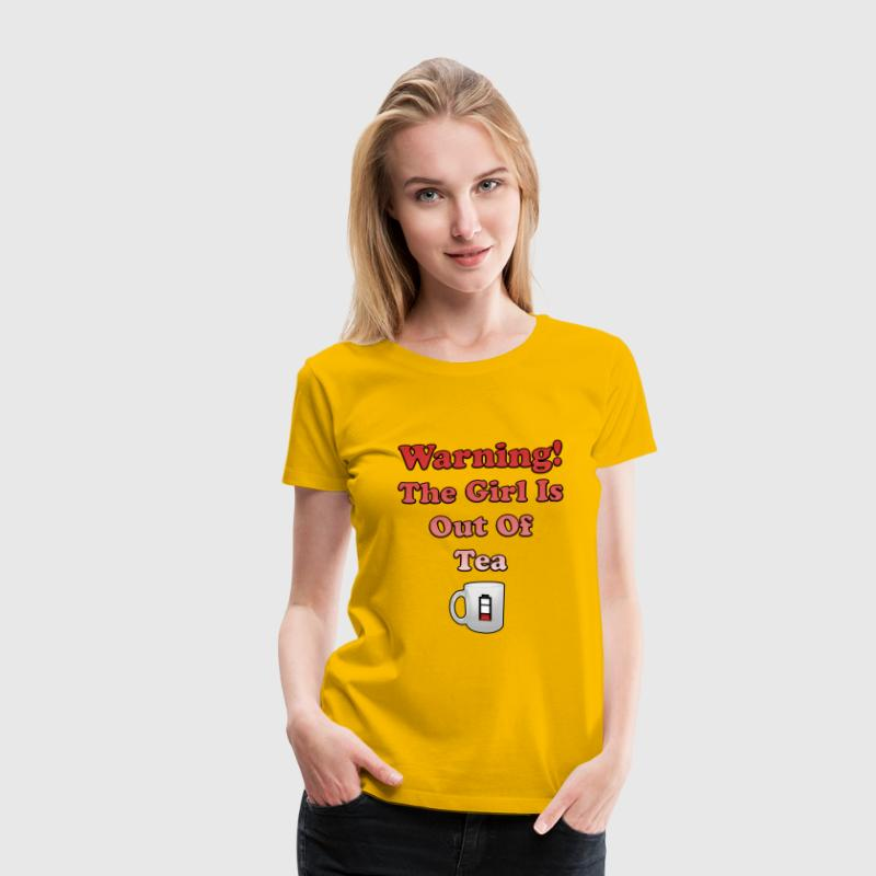 Warning! The Girl is Out of Tea - Women's Premium T-Shirt