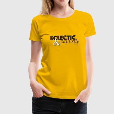 eclectic and exquisite - Women's Premium T-Shirt