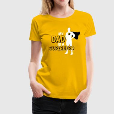 My Dad Is A Superhero My Dad is a Superhero - Women's Premium T-Shirt