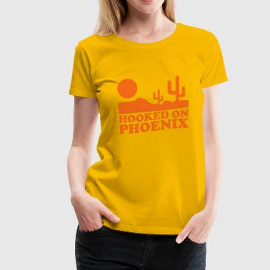 Hooked Hooked on Phoenix - Women's Premium T-Shirt