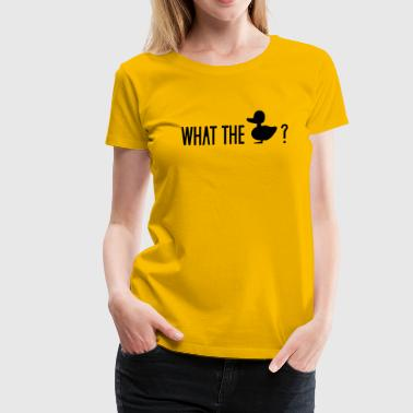 Fucking Duck what the duck wtf fuck ducklings - Women's Premium T-Shirt