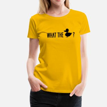 Duck Fuck what the duck wtf fuck ducklings - Women's Premium T-Shirt