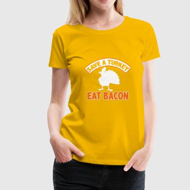 Save A Turkey Eat Bacon Pork Funny Thanksgiving - Women's Premium T-Shirt