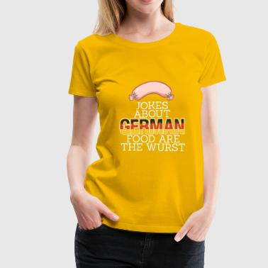 Jokes About German Food Are The Wurst - Women's Premium T-Shirt