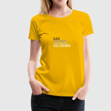 Dad the man, the myth, the legend - Women's Premium T-Shirt