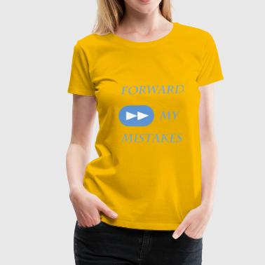 Forward my Mistakes - Women's Premium T-Shirt