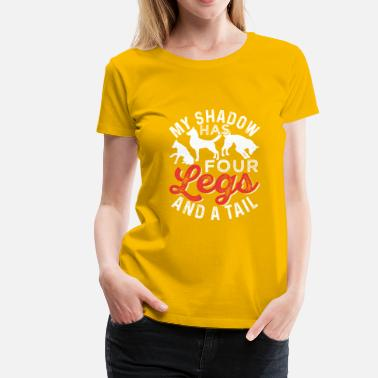 My Shadow Has Four Legs And A Tail My Shadow Has Four Legs And A Tail - Women's Premium T-Shirt