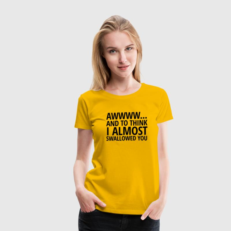 I almost swallowed you - Women's Premium T-Shirt