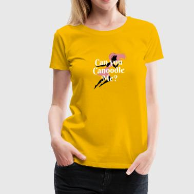 Canoodle me (caress, fondle me) - Women's Premium T-Shirt
