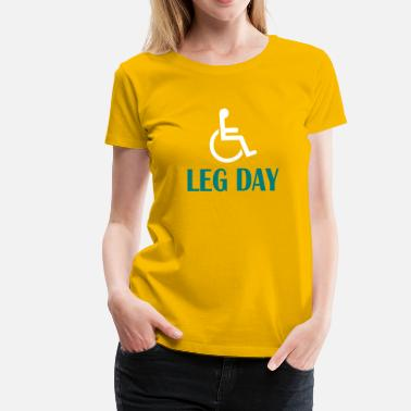Gym leg day fitness and WOD funny - Women's Premium T-Shirt