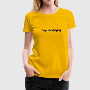 IM PROBABLY LYING - Women's Premium T-Shirt