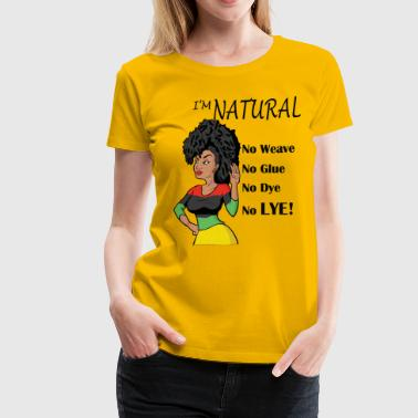 I'm Natural! No Weave - Women's Premium T-Shirt