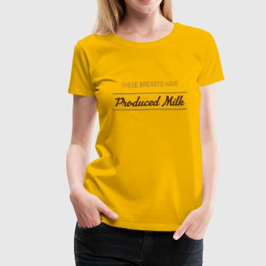 These Breasts Have Produced Milk #2 - Women's Premium T-Shirt