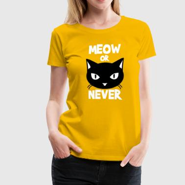 Meow or never - Women's Premium T-Shirt