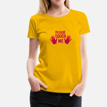 Touch Me please hand me touch - Women's Premium T-Shirt