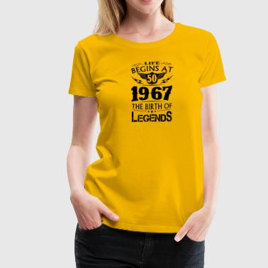 Life Begins At 50 1967 The Birth Of Legends - Women's Premium T-Shirt
