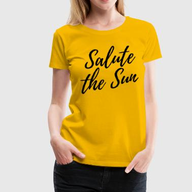Salute the Sun - Women's Premium T-Shirt