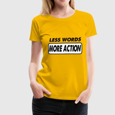 less words more action - Women's Premium T-Shirt