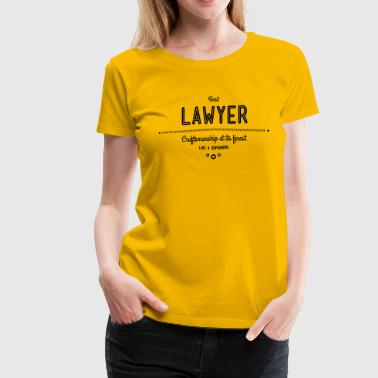 best lawyer - craftsmanship at its finest - Women's Premium T-Shirt