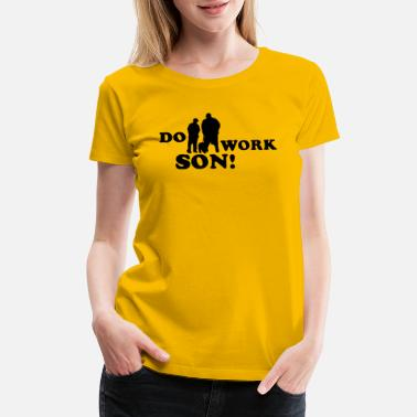 Do Work Son Do Work Son - Women's Premium T-Shirt
