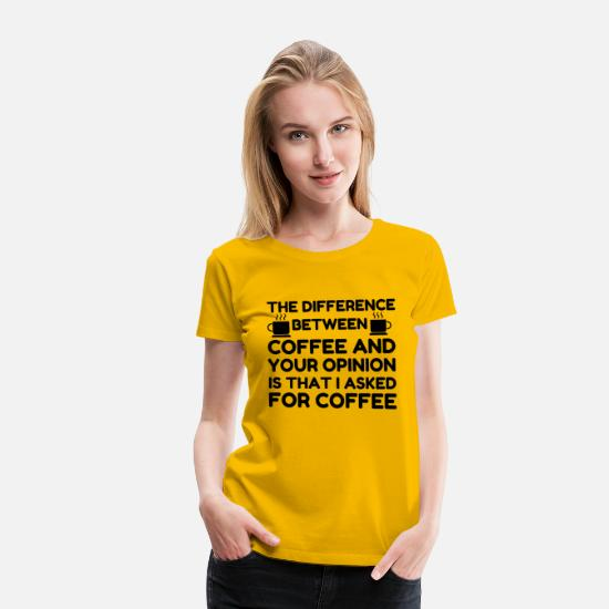 Dirt T-Shirts - Coffee And Your Opinion - Women's Premium T-Shirt sun yellow