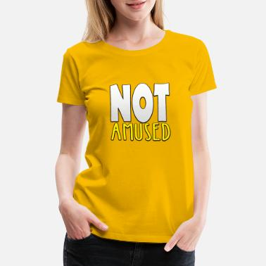 Not Amused - Women's Premium T-Shirt