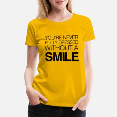 Quotes You're never fully dressed without a smile - Women's Premium T-Shirt