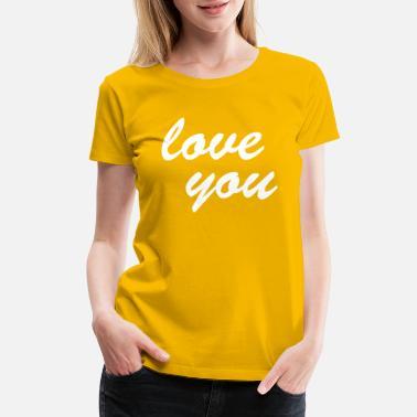 d5ab6d2eda love you - Women's Premium T-Shirt. Women's ...