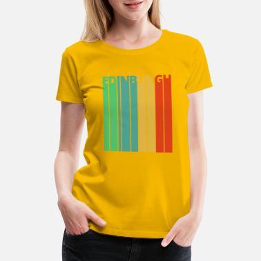 fb1e1b5d6 Edinburgh Scotland Vintage Retro Edinburgh Gifts - Women's Premium T -Shirt