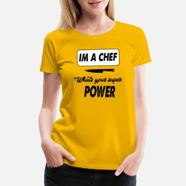 Whats Your Super Power im a chef whats your super power - Women's Premium T-Shirt
