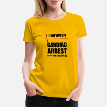 Arrest Cardiac Arrest Survivor - Women's Premium T-Shirt