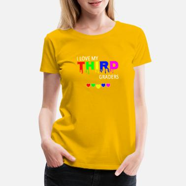 Graders I love my third graders - Teacher Gift - Women's Premium T-Shirt