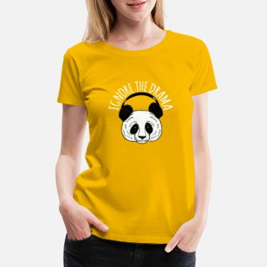 Ignored Funny Panda, Ignore The Drama, Funny, Motivation - Women's Premium T-Shirt