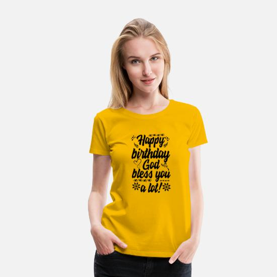 Happy T-Shirts - Happy Birthday God Shirt Wish them to always bless - Women's Premium T-Shirt sun yellow