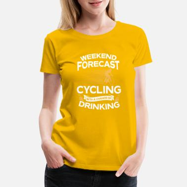 Weekend Forecast Cycling Weekend Forecast Cycling With Drinking - Women's Premium T-Shirt