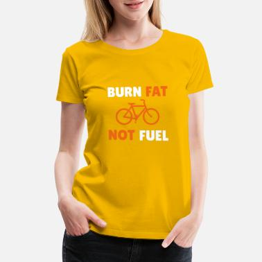 Burn Fat Burn Fat not Fuel - Women's Premium T-Shirt