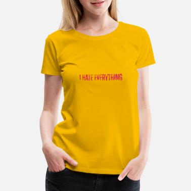 Sprayer Can I Hate Everything - Women's Premium T-Shirt