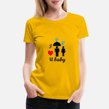 I Love U I LOVE YOU BABY - Women's Premium T-Shirt