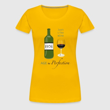 Just Like Wine 1976 40th - Women's Premium T-Shirt