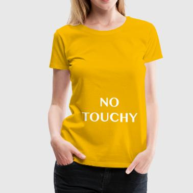 No Touchy - Women's Premium T-Shirt