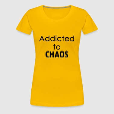 Addicted to CHAOS - Women's Premium T-Shirt