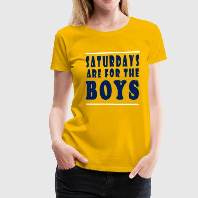 SATURDAYS ARE FOR THE BOYS - Women's Premium T-Shirt