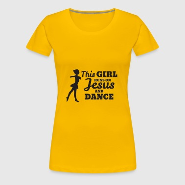 Dance Shirt, Girls Dance Gift, Runs on Jesus - Women's Premium T-Shirt