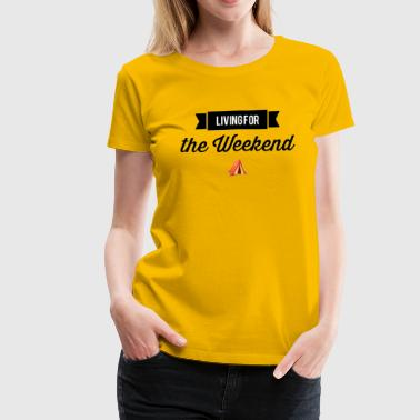 living for the weekend - Women's Premium T-Shirt